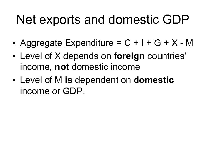 Net exports and domestic GDP • Aggregate Expenditure = C + I + G