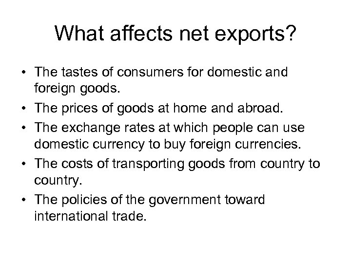 What affects net exports? • The tastes of consumers for domestic and foreign goods.