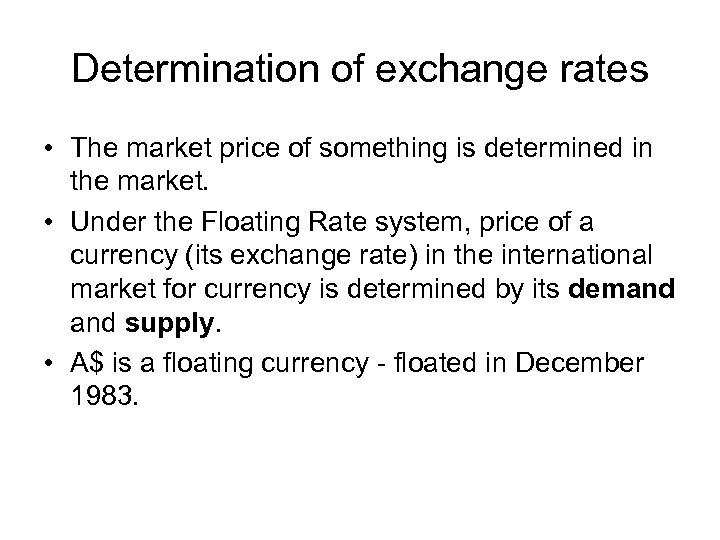 Determination of exchange rates • The market price of something is determined in the