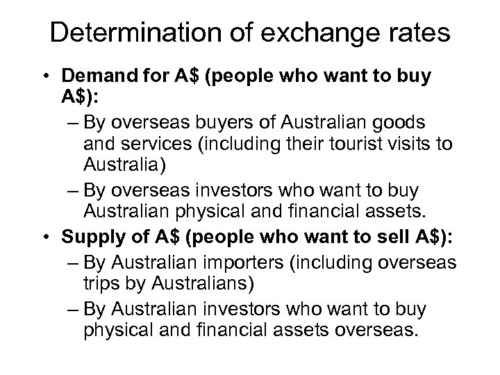Determination of exchange rates • Demand for A$ (people who want to buy A$):
