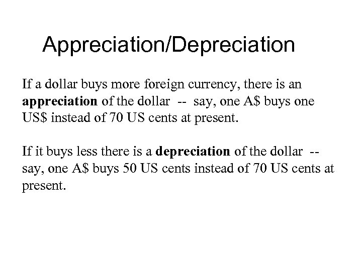 Appreciation/Depreciation If a dollar buys more foreign currency, there is an appreciation of the