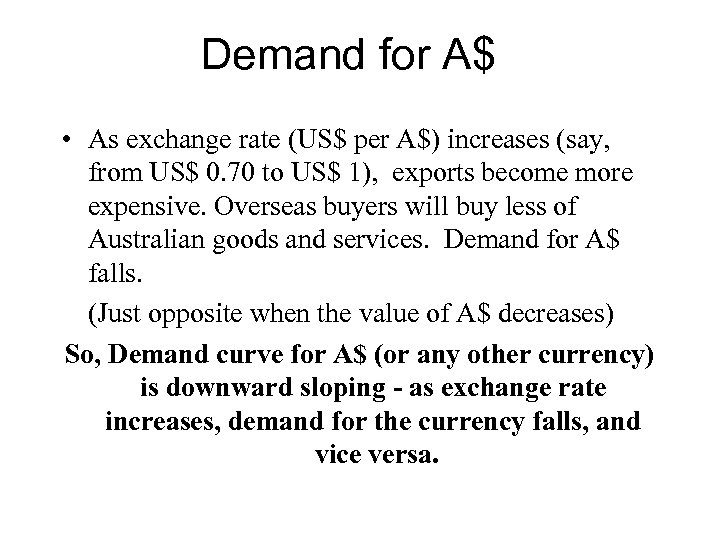 Demand for A$ • As exchange rate (US$ per A$) increases (say, from US$
