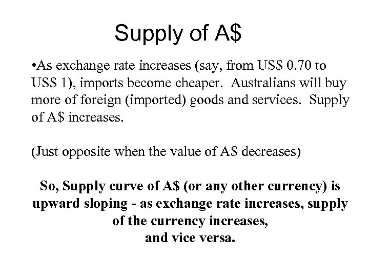 Supply of A$ • As exchange rate increases (say, from US$ 0. 70 to