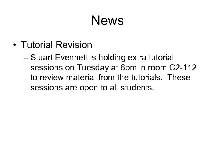 News • Tutorial Revision – Stuart Evennett is holding extra tutorial sessions on Tuesday