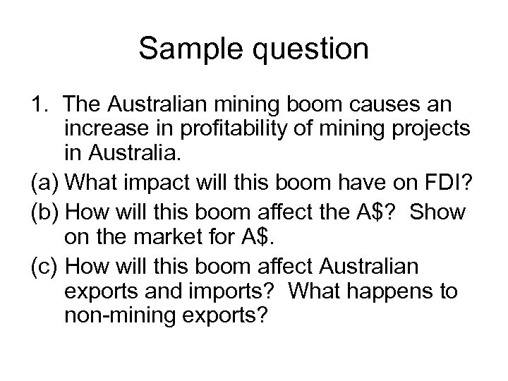 Sample question 1. The Australian mining boom causes an increase in profitability of mining