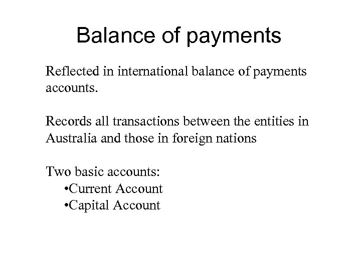 Balance of payments Reflected in international balance of payments accounts. Records all transactions between