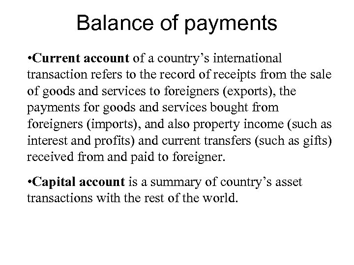Balance of payments • Current account of a country's international transaction refers to the