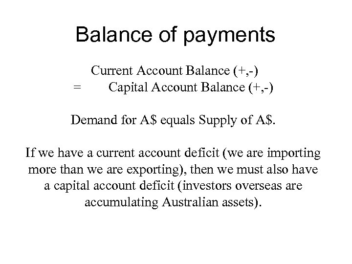 Balance of payments Current Account Balance (+, -) = Capital Account Balance (+, -)