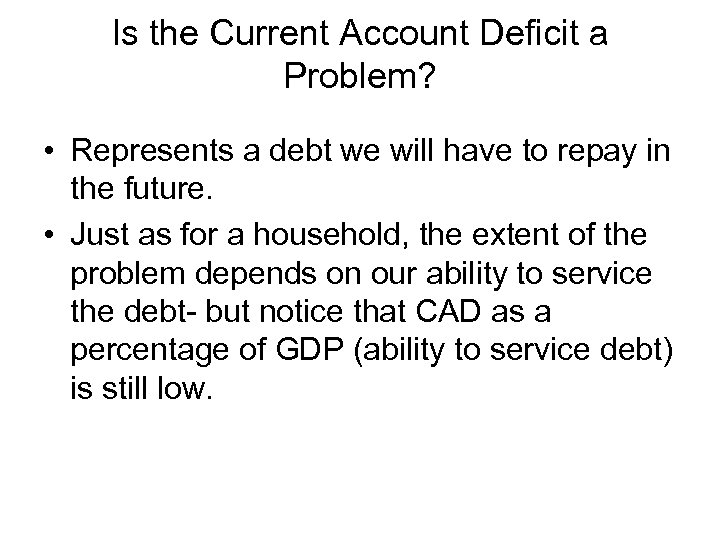 Is the Current Account Deficit a Problem? • Represents a debt we will have