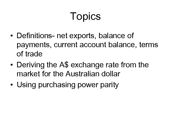 Topics • Definitions- net exports, balance of payments, current account balance, terms of trade