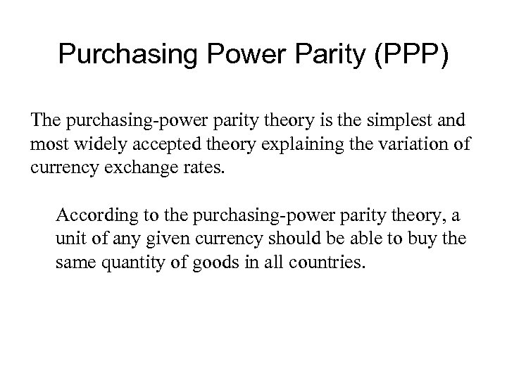 Purchasing Power Parity (PPP) The purchasing-power parity theory is the simplest and most widely