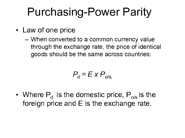 Purchasing-Power Parity • Law of one price – When converted to a common currency