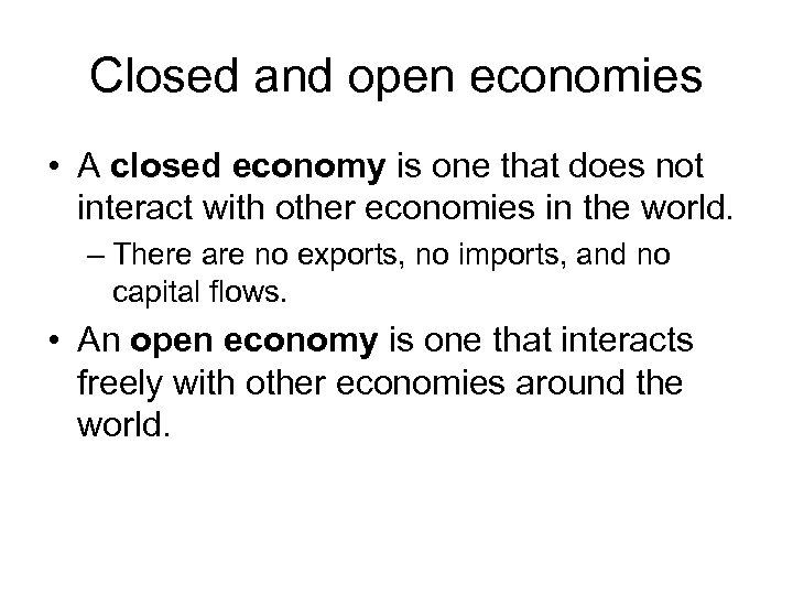 Closed and open economies • A closed economy is one that does not interact