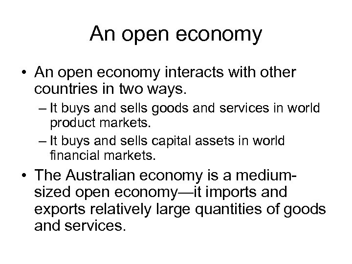 An open economy • An open economy interacts with other countries in two ways.