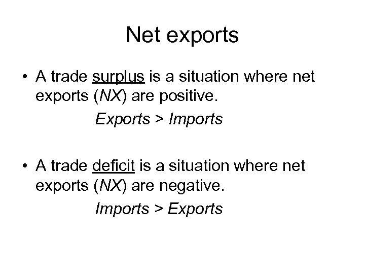 Net exports • A trade surplus is a situation where net exports (NX) are