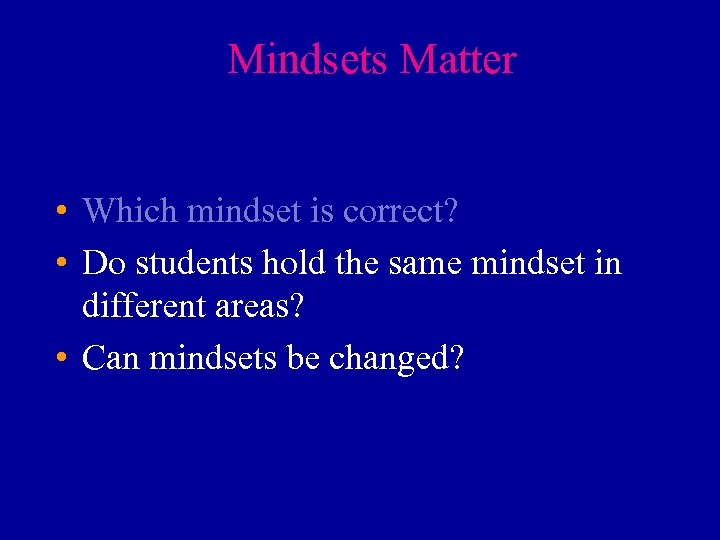Mindsets Matter • Which mindset is correct? • Do students hold the same mindset