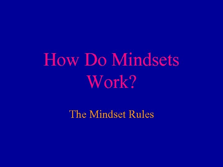 How Do Mindsets Work? The Mindset Rules