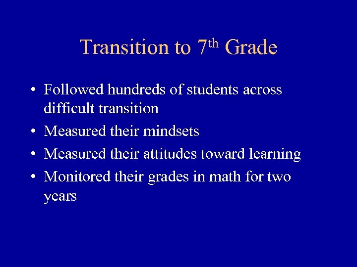 Transition to th 7 Grade • Followed hundreds of students across difficult transition •