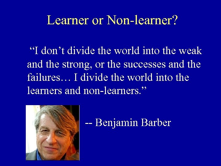 "Learner or Non-learner? ""I don't divide the world into the weak and the strong,"