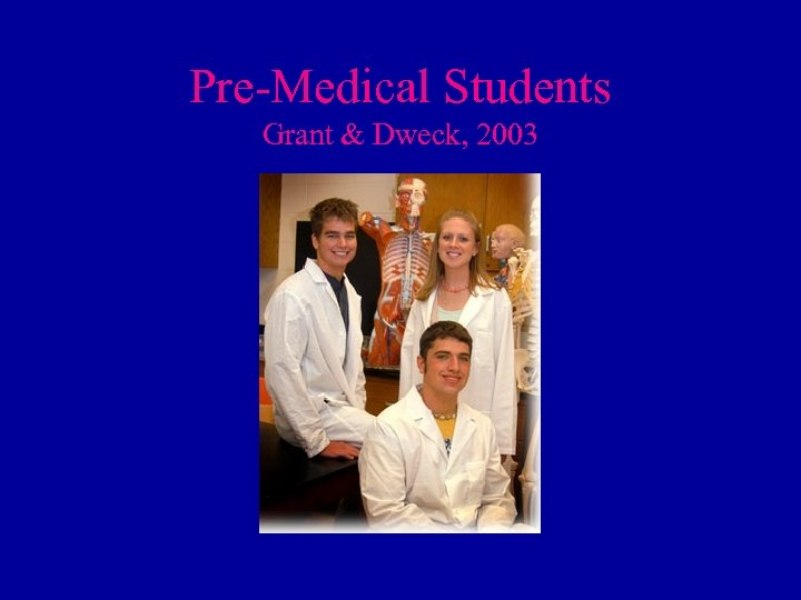 Pre-Medical Students Grant & Dweck, 2003