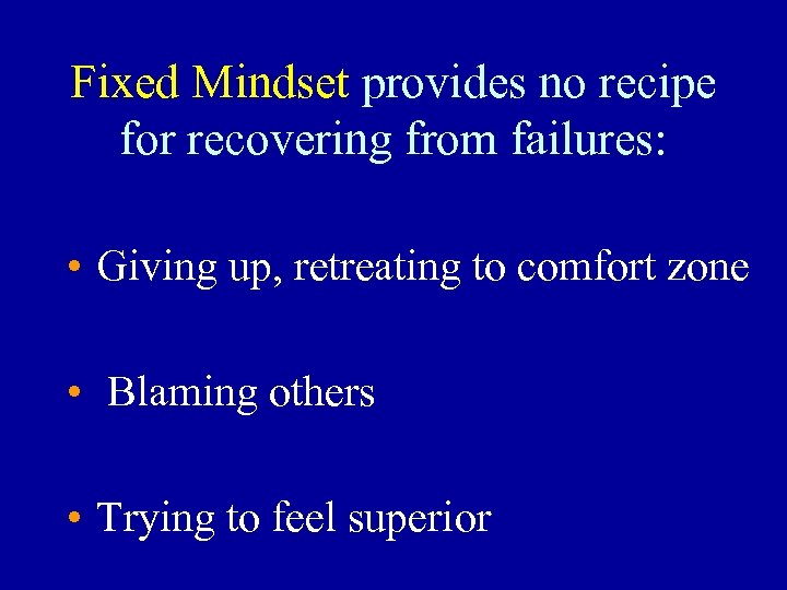 Fixed Mindset provides no recipe for recovering from failures: • Giving up, retreating to