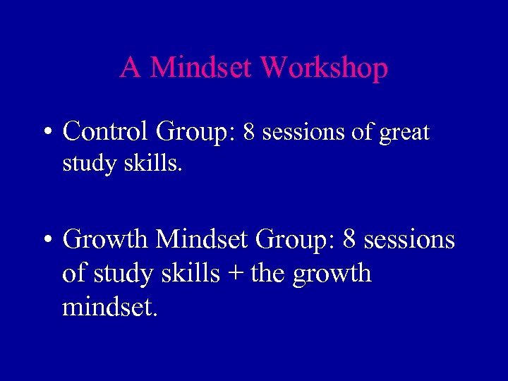 A Mindset Workshop • Control Group: 8 sessions of great study skills. • Growth
