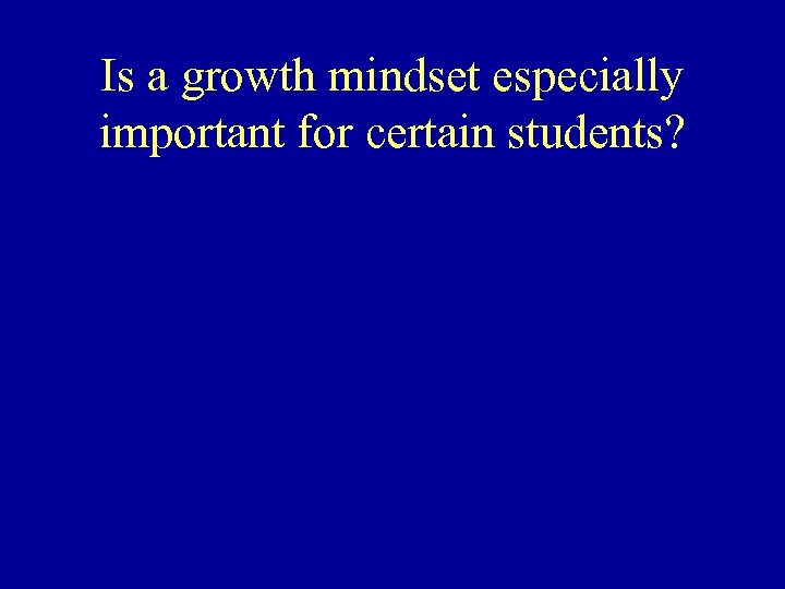 Is a growth mindset especially important for certain students?