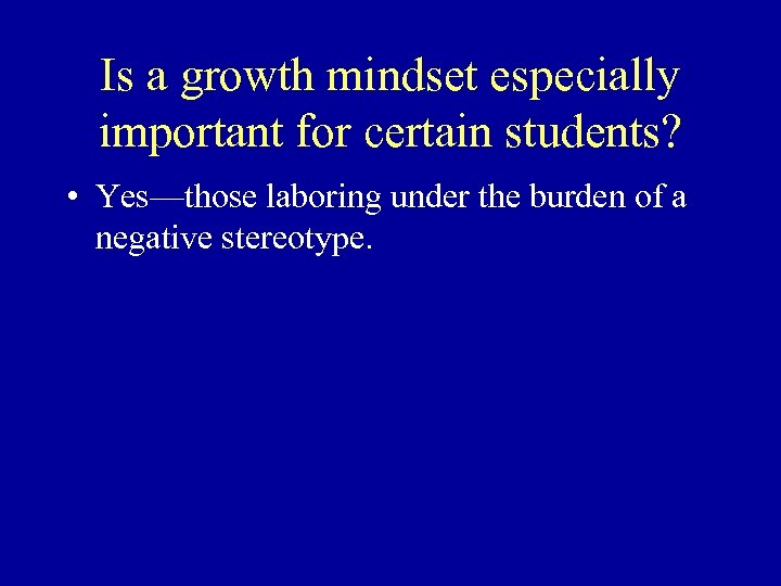 Is a growth mindset especially important for certain students? • Yes—those laboring under the