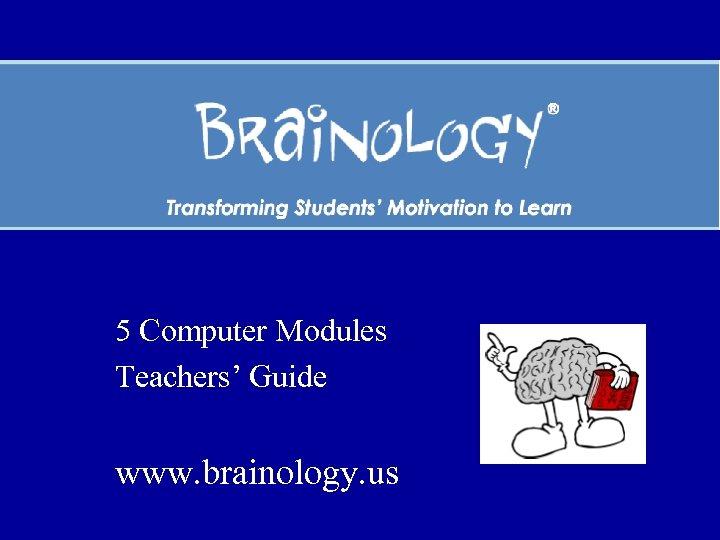 5 Computer Modules Teachers' Guide www. brainology. us