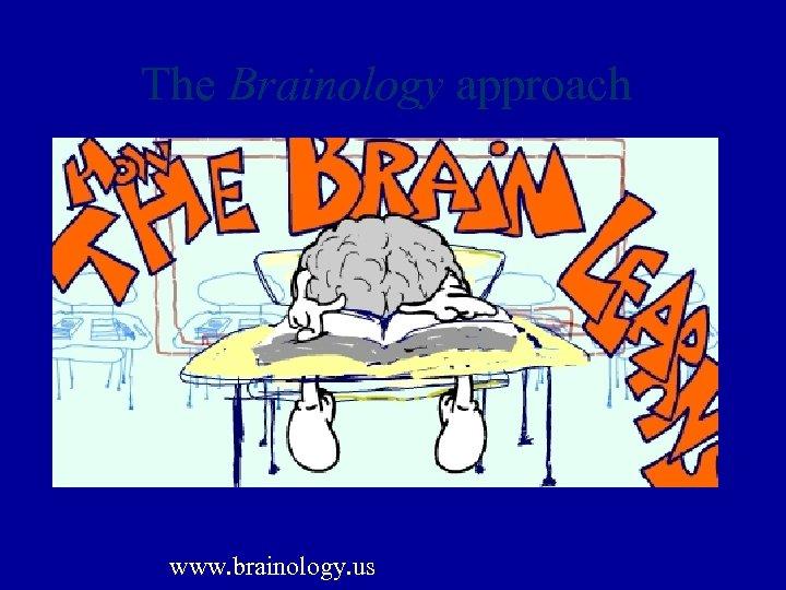 The Brainology approach www. brainology. us
