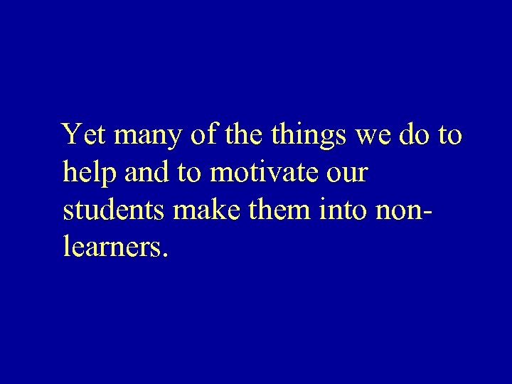 Yet many of the things we do to help and to motivate our students