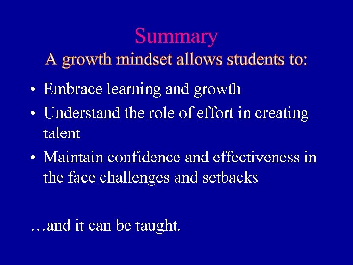 Summary A growth mindset allows students to: • Embrace learning and growth • Understand