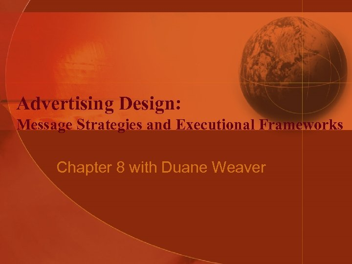 Advertising Design: Message Strategies and Executional Frameworks Chapter 8 with Duane Weaver