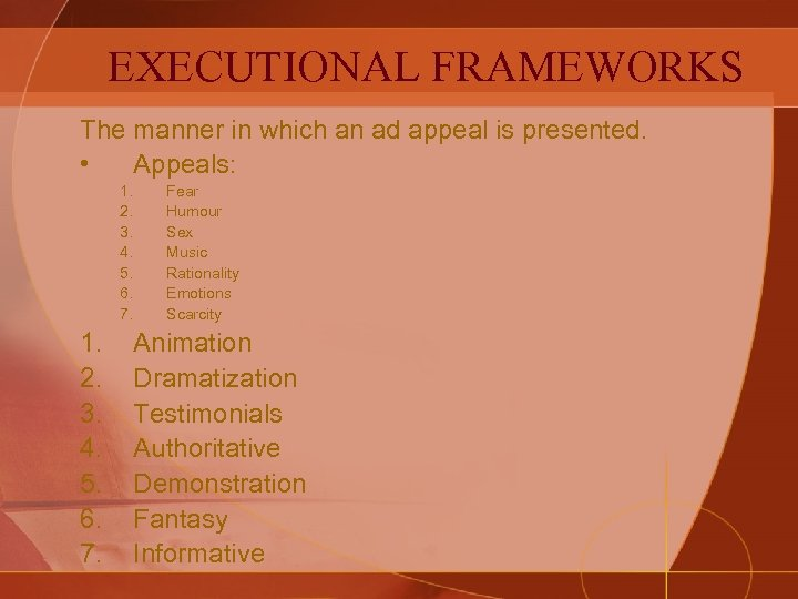 EXECUTIONAL FRAMEWORKS The manner in which an ad appeal is presented. • Appeals: 1.
