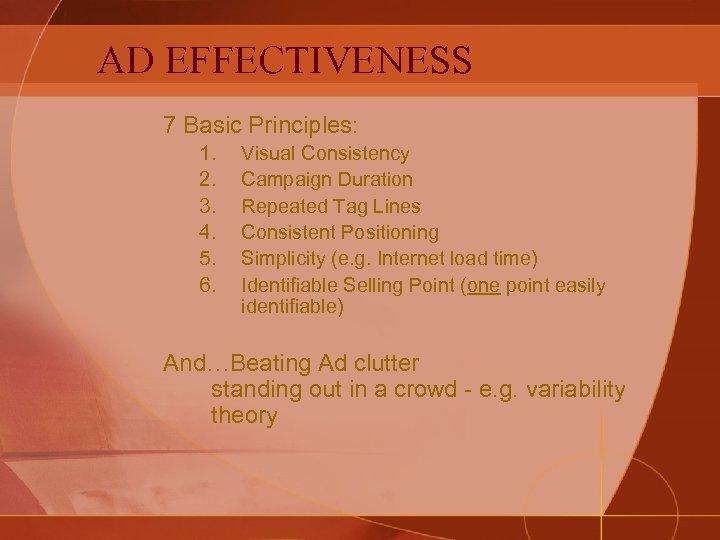 AD EFFECTIVENESS 7 Basic Principles: 1. 2. 3. 4. 5. 6. Visual Consistency Campaign