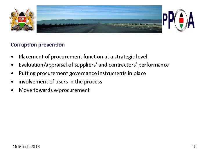 Corruption prevention • • • Placement of procurement function at a strategic level Evaluation/appraisal
