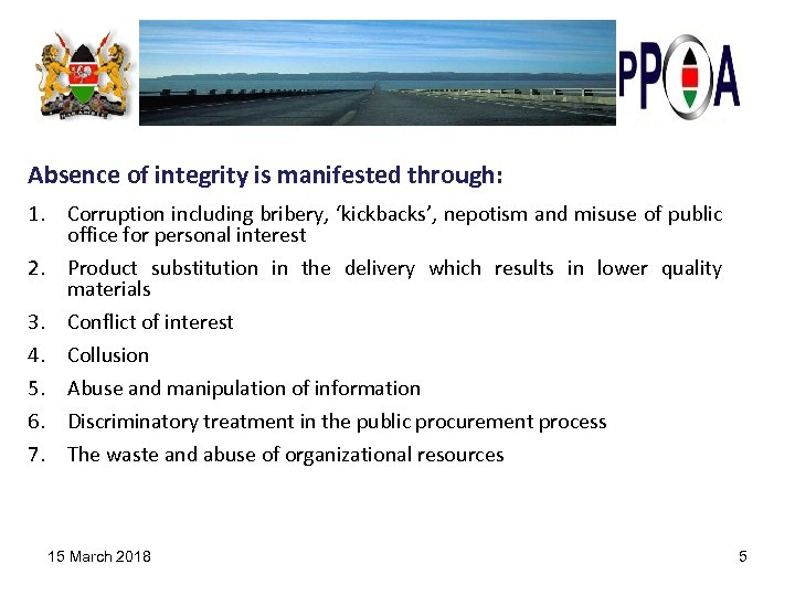 Absence of integrity is manifested through: 1. Corruption including bribery, 'kickbacks', nepotism and misuse