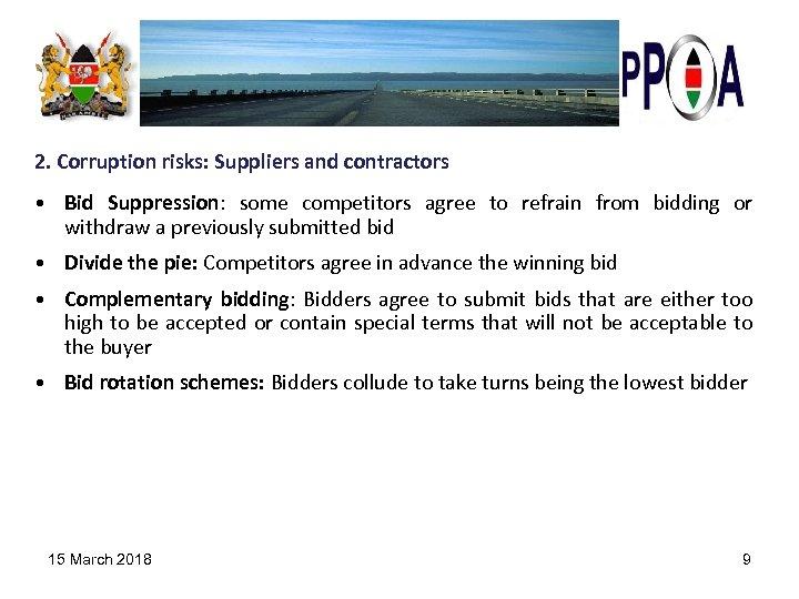 2. Corruption risks: Suppliers and contractors • Bid Suppression: some competitors agree to refrain