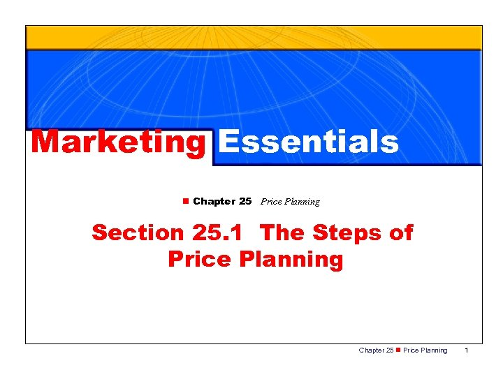 Marketing Essentials n Chapter 25 Price Planning Section 25. 1 The Steps of Price