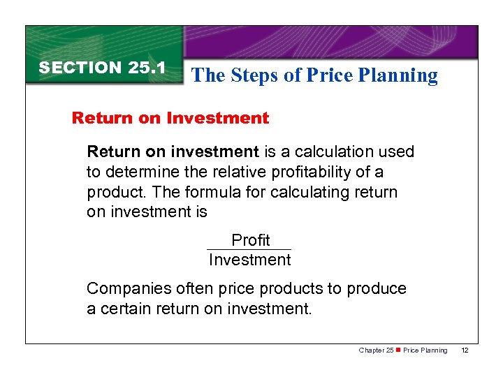 SECTION 25. 1 The Steps of Price Planning Return on Investment Return on investment