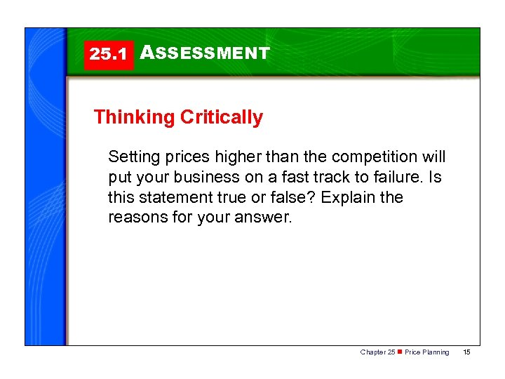 25. 1 ASSESSMENT Thinking Critically Setting prices higher than the competition will put your