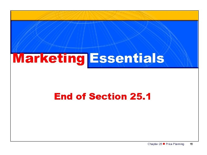 Marketing Essentials End of Section 25. 1 Chapter 25 n Price Planning 16
