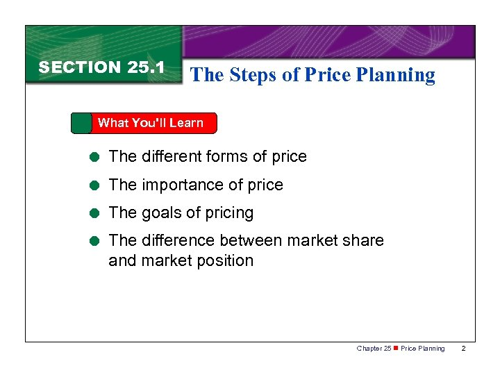 SECTION 25. 1 The Steps of Price Planning What You'll Learn = The different