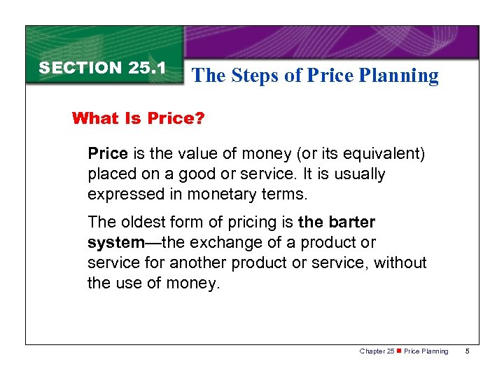 SECTION 25. 1 The Steps of Price Planning What Is Price? Price is the