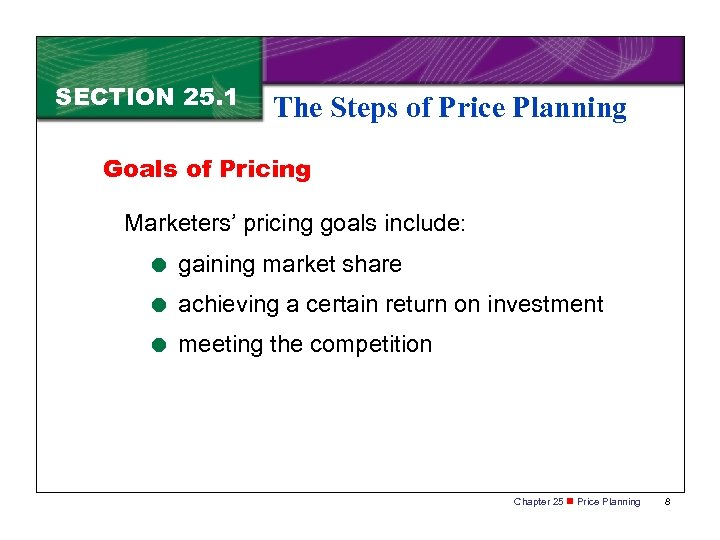 SECTION 25. 1 The Steps of Price Planning Goals of Pricing Marketers' pricing goals