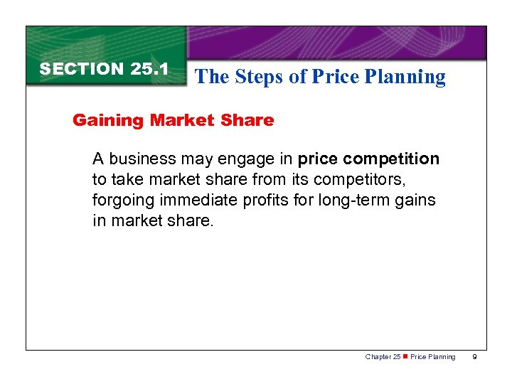 SECTION 25. 1 The Steps of Price Planning Gaining Market Share A business may
