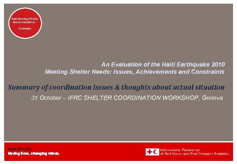Haiti Welcome. Shelter Meeting to Needs evaluation – the IFRC Summary An Evaluation of