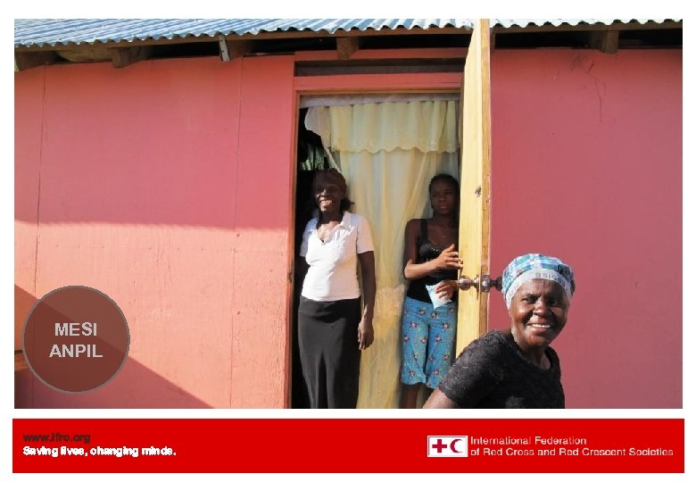 Haiti Welcome. Shelter Meeting to Needs evaluation – the IFRC Summary MESI ANPIL www.