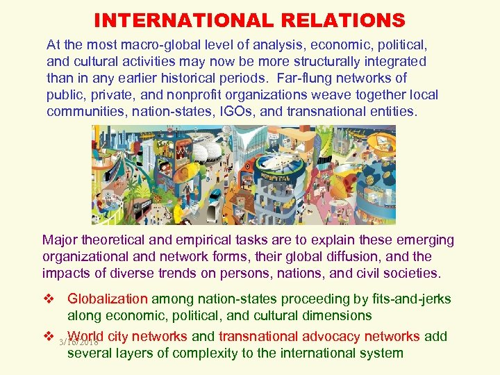 INTERNATIONAL RELATIONS At the most macro-global level of analysis, economic, political, and cultural activities