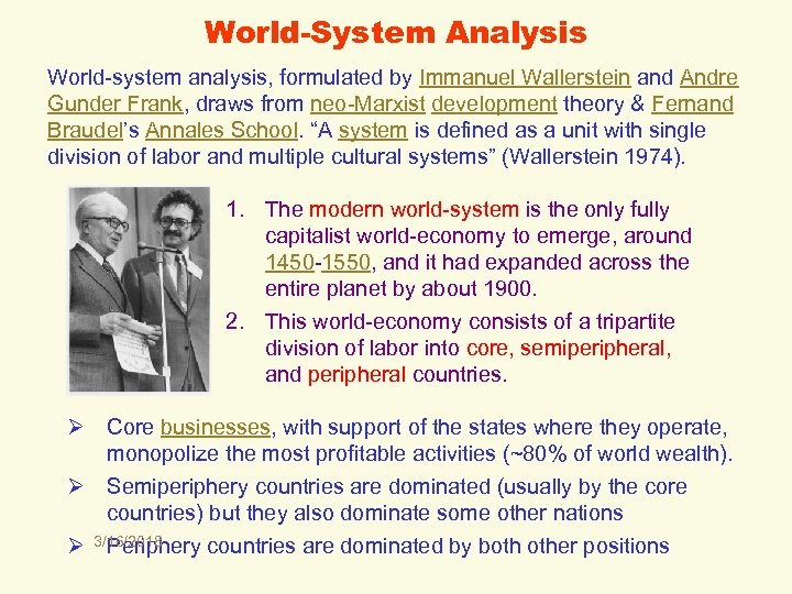 World-System Analysis World-system analysis, formulated by Immanuel Wallerstein and Andre Gunder Frank, draws from